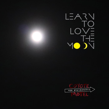 Ted Drozdowski's Coyote Motel - Learn to Love the Moon