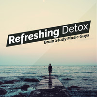 Brain Study Music Guys - Refreshing Detox