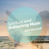 Chill Out 2018 - Spiritual and Refreshing Music