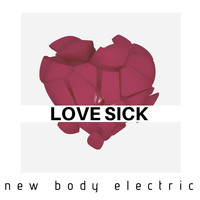 New Body Electric - Love Sick