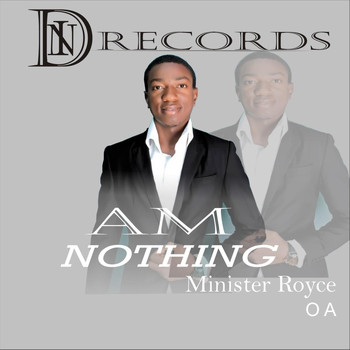 Minister Royce O A - Am Nothing