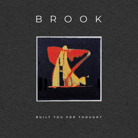 Brook - Built You for Thought