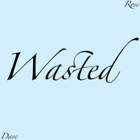Dave Rose - Wasted (Explicit)