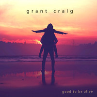 Grant Craig - Good to Be Alive
