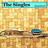 D.B. Rouse - The Singles (Remastered) (Explicit)