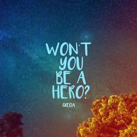 Grecia - Won't You Be a Hero?