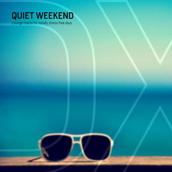 Various Artists - Quiet Weekend (Lounge Tracks for Totally Stress Free Days)