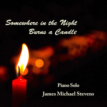 James Michael Stevens - Somewhere in the Night Burns a Candle - Piano Solo