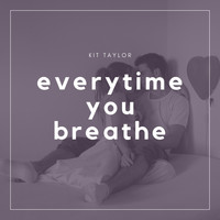 Kit Taylor - Everytime You Breathe