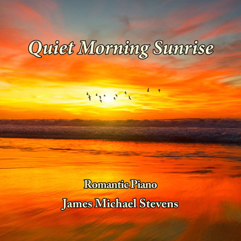 James Michael Stevens - Quiet Morning Sunrise - Romantic Piano