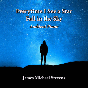 James Michael Stevens - Everytime I See a Star Fall in the Sky - Ambient Piano
