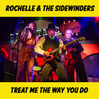 Rochelle & the Sidewinders - Treat Me the Way You Do