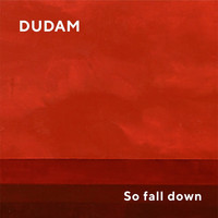 Dudam - So Fall Down