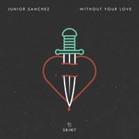 Junior Sanchez - Without Your Love