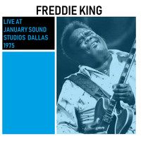 Freddie King - Live at January Sound Studios Dallas 1975
