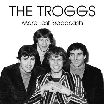 The Troggs - More Lost Broadcasts