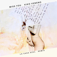 Kiko Veneno - Miss You (La Casa Azul Remix)