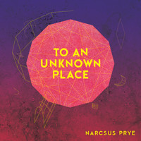 Narcsus Prye - To An Unknown Place