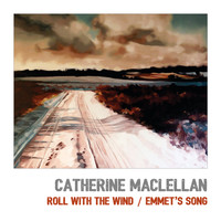 Catherine MacLellan - Roll With The Wind/Emmet's Song