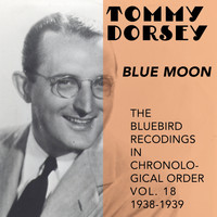 Tommy Dorsey and His Orchestra - Blue Moon (The Bluebird Recordings In Chronological Order, Vol. 18 - 1938 - 1939)