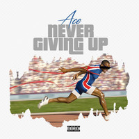 Ace - Never Giving Up (Explicit)