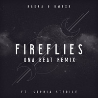 Rakka, ONA BEAT and BWAXX featuring Sophia Stedile - Fireflies (ONA BEAT Remix)