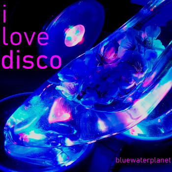 bluewaterplanet - I Love Disco