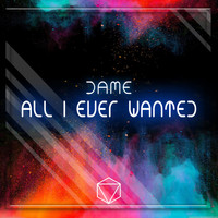 Dame - All I Ever Wanted