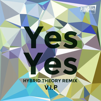 Plump DJs - Yes Yes (Hybrid Theory Remix V.I.P)