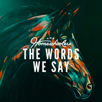 The Homeschoolers - The Words We Say