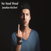 Jonathan Reichert - No Need Weed (Explicit)