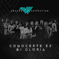 Awaken Adoration - Conocerte Es Mi Gloria