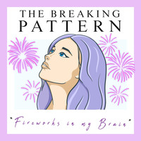 The Breaking Pattern - Fireworks in My Brain