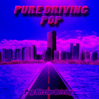 Various Artists - PURE DRIVING POP (Pop Hits for Driving)