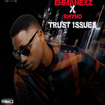 Emmanex - Trust Issues (feat. Rhyno) (Explicit)