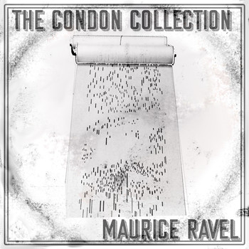 Maurice Ravel - The Condon Collection: Maurice Ravel