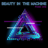 Beauty In The Machine - Phase One