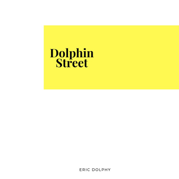 Eric Dolphy - Dolphin Street