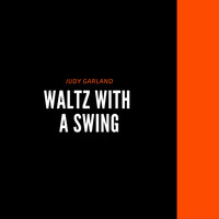 Judy Garland - Waltz With a Swing