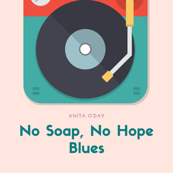 Anita O'Day - No Soap, No Hope Blues