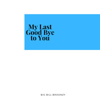 Big Bill Broonzy - My Last Good Bye to You