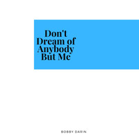 Bobby Darin - Don't Dream of Anybody But Me