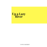 Chris Barber - Up a Lazy River