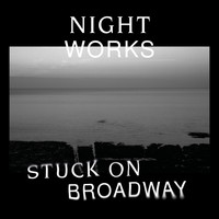 Night Works - Stuck on Broadway