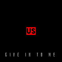 Us - Give in to Me