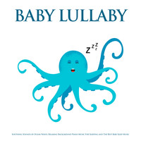Baby Sleep Music, Einstein Baby Lullaby Academy, Baby Lullaby - Baby Lullaby: Soothing Sounds of Ocean Waves, Relaxing Background Piano Music For Sleeping and The Best Baby Sleep Music