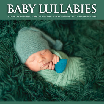 Baby Sleep Music, Einstein Baby Lullaby Academy, Baby Lullaby - Baby Lullabies: Soothing Sounds of Rain, Relaxing Background Piano Music For Sleeping and The Best Baby Sleep Music