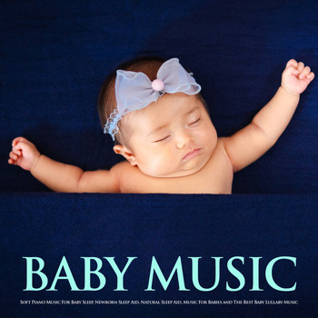 Baby Sleep Music, Einstein Baby Lullaby Academy, Baby Lullaby - Baby Music: Soft Piano Music For Baby Sleep, Newborn Sleep Aid, Natural Sleep Aid, Music For Babies and The Best Baby Lullaby Music