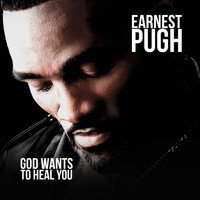 Earnest Pugh - God Wants You To Heal