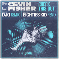 Cevin Fisher - Check This Out (The Eighties Kid & DJQ Remixes)